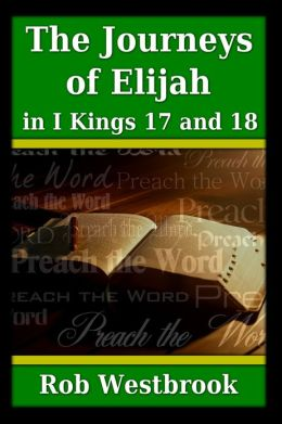 The Journeys of Elijah in 1 Kings 17 and 18