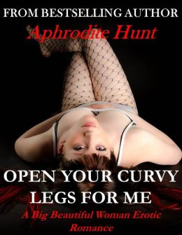 Open Your Curvy Legs for Me (BBW BDSM Erotic Romance, Twist on Bestseller)