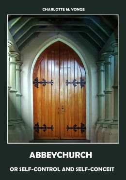 Abbeychurch : Or Self-control and Self-conceit (Illustrated)