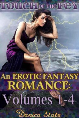 Touch of the Fey: An Erotic Fantasy Romance - Volumes 1-4