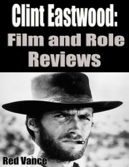 Clint Eastwood: Film and Role Reviews