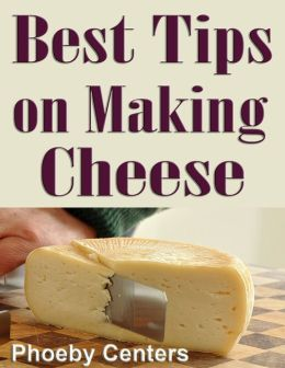 Best Tips on Making Cheese