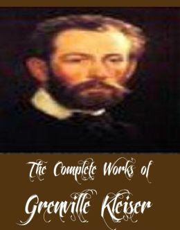 The Complete Works of Grenville Kleiser (11 Complete Works of Grenville Kleiser Including Fifteen Thousand Useful Phrases, Model Speeches for Practise, Successful Methods of Public Speaking, Talks on Talking, Training of a Public Speaker, And More)