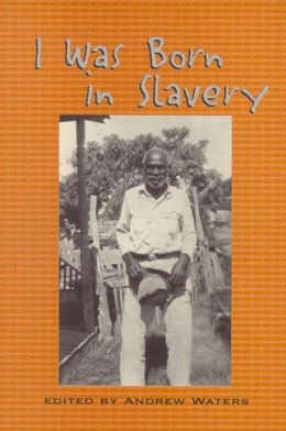 I Was Born in Slavery: Personal Accounts of Slavery in Texas
