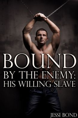 Bound by the Enemy: His Willing Slave (Reluctant Gay BDSM Erotica)