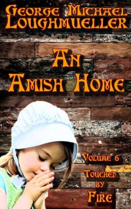 An Amish Home - Volume 6 - Touched by Fire