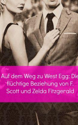 Auf dem Weg zu West Egg: Die flüchtige Beziehung von F. Scott und Zelda Fitzgerald