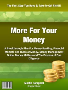 More For Your Money: A Breakthrough Plan For Money Banking, Financial Markets and Rules of Money Money Management Guide, Money Matters and The Process of Due Diligence