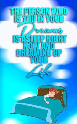 The Person Who is You in Your Dreams is Asleep Right Now and Dreaming Up Your Life