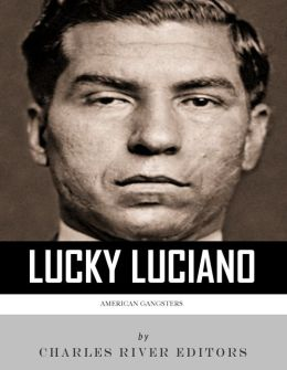American Gangsters: The Life and Legacy of Lucky Luciano