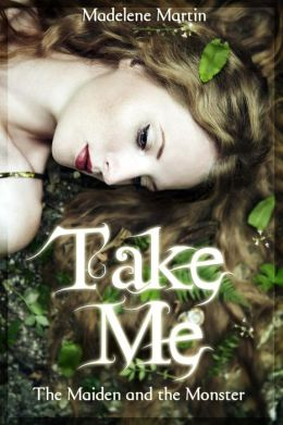 Take Me: The Maiden and the Monster (An Erotic Fairytale)