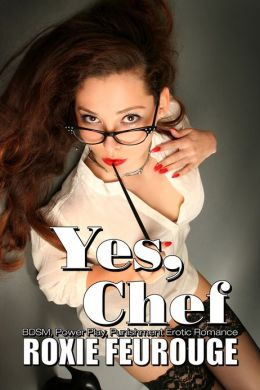 Yes, Chef (BDSM, Power Play, Punishment Erotic Romance)