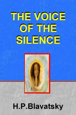 THE VOICE OF THE SILENCE, And Other Chosen Fragments from the