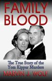Marvin J. Wolf - Family Blood: The True Story of The Yom Kippur Murders: One Family's Greed, Love and Rage