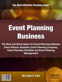 Event Planning Business: The Best and Worst Ideas For Event Planning Software, Event Planner Assistant, Event Planning Company, Event Planning Checklist and Event Planning Management