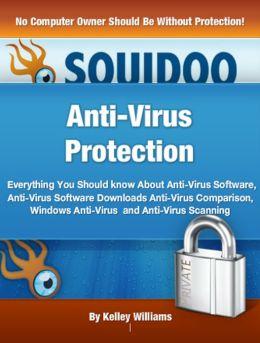 Anti-Virus Protection: Everything You Should know About Anti-Virus Software, Anti-Virus Software Downloads Anti-Virus Comparison, Windows Anti-Virus and Anti-Virus Scanning