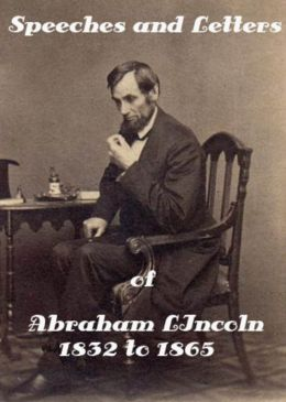 lincoln speeches and writings Ted sorensen on abraham lincoln: but most lincoln speeches eschewed detail for timeless themes and flawless construction they were profound, philosophical, never partisan, pompous or pedantic his words moved voters far from the sound of his voice because of his writing skills.