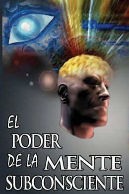 El Poder De La Mente Subconsciente ( The Power Of The Subconscious Mind )