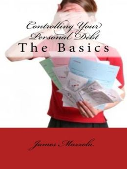 Controlling Your Personal Debt: The Basics