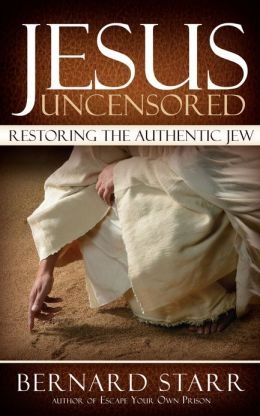 Jesus Uncensored: Restoring the Authentic Jew
