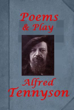 Poems & Plays of Alfred Tennyson- Lady of Shalott Lady Clare Idylls of the King The Princess Queen Mary Harold Ulysses Break, Break, Break