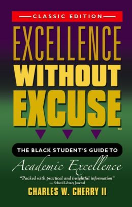 EXCELLENCE WITHOUT EXCUSE ™: The Black Student's Guide to Academic Excellence (Classic Edition)