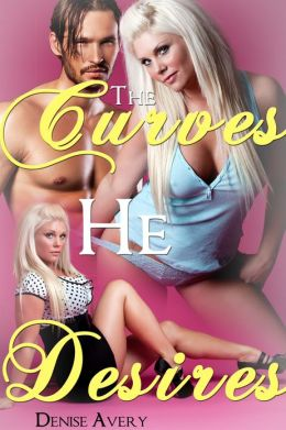 The Curves He Desires (A BBW Erotic Romance)