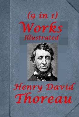 Henry David Thoreau 9 Illustrated Works-Walden On the Duty of Civil Disobedience Walking Canoeing in the wilderness Excursions A Week on the Concord and Merrimack Rivers Cape Cod A Plea for Captain John Brown Slavery in Massachusetts