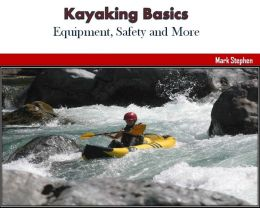 Kayaking Basics: Equipment, Safety and More