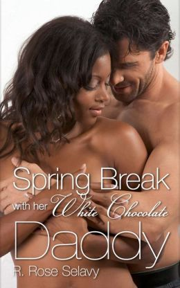 Spring Break with Her White Chocolate Daddy (Interracial Pseudo Incest Father Daughter Erotic Romance)
