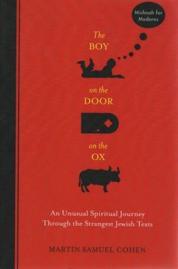 The Boy on the Door on the Ox: An Unusual Spiritual Journey Through the Strangest Jewish Texts