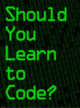 Should You Learn to Code?