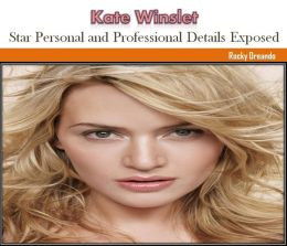 Kate Winslet: Star Personal and Profissional Details Exposed