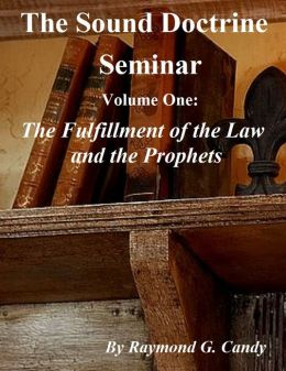 The Sound Doctrine Seminar Volume One: The Fulfillment of the Law and the Prophets