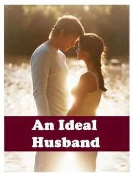 An Ideal Husband ( Best Selling Western Drama Mystery Romance Science Fiction Action Horror Thriller Religion Military Bible Sci Fi War Adventure )