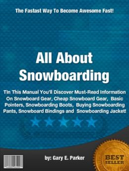 All About Snowboarding :In This Manual You'll Discover Must-Read Information On Snowboard Gear, Cheap Snowboard Gear, Basic Pointers, Snowboarding Boots, Buying Snowboarding Pants, Snowboard Bindings and Snowboarding Jacket!