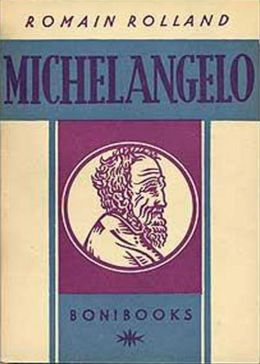 Michelangelo: A Biography, Art Classic By Romain Rolland! AAA+++