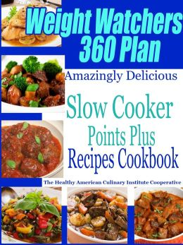 Weight Watchers 360 Plan Amazingly Delicious Slow Cooker Points Plus Recipes Cookbook