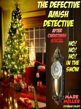 The Defective Amish Detective - After Christmas Special - Ho! Ho! Ho! In The Snow