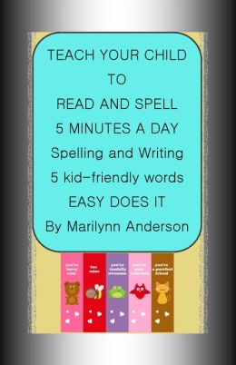 TEACH YOUR CHILD TO READ AND SPELL ~~ 5 MINUTES A DAY SPELLING and WRITING 5 KID-FRIENDLY WORDS ~~ A Program That Works!