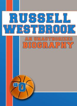 Russell Westbrook: An Unauthorized Biography