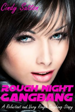 Rough Night Gangbang (A Reluctant and Very Rough Gangbang Story)