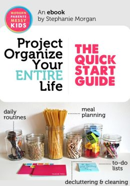 Project Organize Your ENTIRE Life: The Quick Start Guide & 38 page Printable Pack