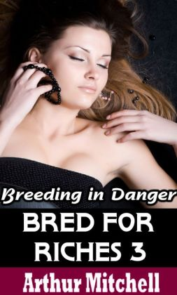 Bred for Riches 3: Breeding in Danger (BDSM Erotic Romance)