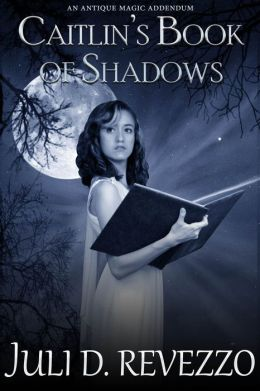Caitlin's Book of Shadows (Antique Magic, book 1.5)