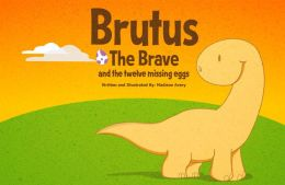 Brutus The Brave and The Twelve Missing Eggs