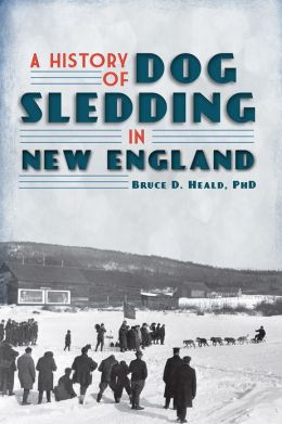 A History of Dog Sledding in New England (The History Press)