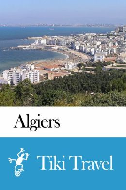 Algiers (Algeria) Travel Guide - Tiki Travel