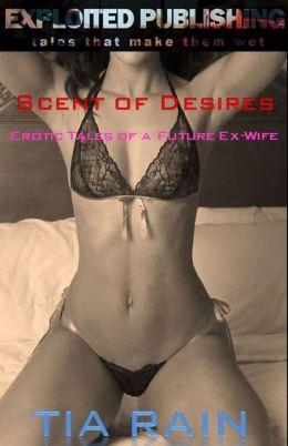 Scents of Desire: Erotic Tales of a Future Ex-Wife