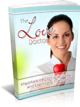 The Love Doctor: Important Info On Understanding And Expressing True Love